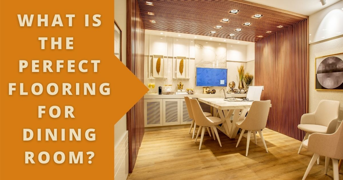 What is the perfect flooring for Dining Room?
